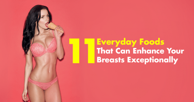 11-Everyday-Foods-That-Can-Enhance-Your-Breasts-Exceptionally-version-2-624x328
